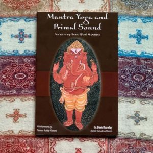 Mantra Yoga and Primal Sound: Secrets of Seed (bija) Mantras by David Frawley